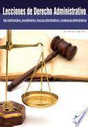 Lecciones de Derecho Administrativo (Acto administrativo, procedimiento y recursos administrativos y contencioso-administrativos)