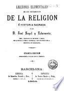 Lecciones elementales de los fundamentos de la religion é historia sagrada