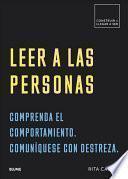Leer a Las Personas: Comprenda El Comportamiento. Comuníquese Con Destreza.