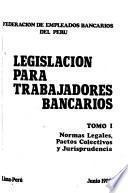 Legislación para trabajadores bancarios: Normas legales, pactos colectivos y jurisprudencia