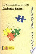 Ley Organica de Educacion (LOE): ENSENANZAS MINIMAS DE EDUCACION PRIMARIA