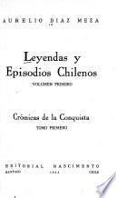 Leyendas y episodias chilenos: 1. ser. Crónicas de la conquista.- v. 6-10. 2. ser. En plena colonia.-v.11-15. 3. ser. Patria vieja y patria nueva