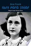 Libre para soñar. Ana Frank
