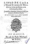 Libro de Caxa y Manual de cuentas de Mercaderes ... con la declaracion dellos, etc. (Advertencias para las personas que estos dos libros ... tuuieren.).