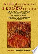 Libro de medicina, llamado tesoro de los pobres : en que se hallaran remedios muy aprobados para la sanidad de diversas enfermedades
