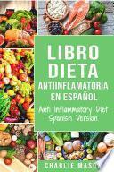 Libro Dieta antiinflamatoria en Español/ Anti Inflammatory Diet Spanish Version (Spanish Edition)