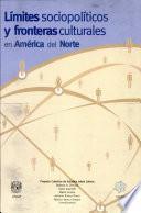 Límites sociopolíticos y fronteras culturales en América del Norte