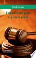 Litigación oral para el proceso penal