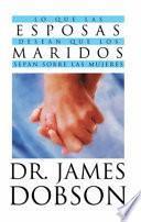 Lo Que las Esposas Desean Que los Maridos Sepan Sobre las Mujeres = What Wives Wish Their Husband Knew about Women