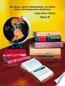 Los libros, aporte bibliográfico, las bellas artes e investigaciones históricas - Tomo II