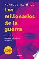 Los Millonarios de la Guerra: el Expediente inédito de García Luna y Sus Socios / War Mercenaries