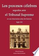 Los procesos célebres seguidos ante el Tribunal Supremo en sus doscientos años de historia (siglo XX)