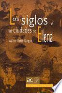 Los siglos y las ciudades de Elena