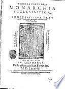 Los treynta libros de la Monarchia ecclesiastica, o historia vniuersal del mundo, diuidos en cinco tomos ... Compuestos por fray Iuan de Pineda ... primera °-quarta! parte. ..