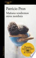Mañana tendremos otros nombres (Premio Alfaguara de novela 2019)