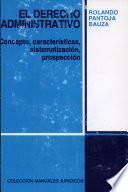Manual 106 El derecho administrativo: Concepto, características, sistematización, prospección