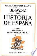 Manual de historia de España: Prehistoria, edades antigua y media. 6. ed
