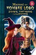 Manual del hombre lobo, zombis, fantasmas y otras criaturas / Manual werewolf, zombies, ghosts and other creatures