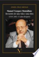 Manuel Vázquez Montalbán: Recuento de una vida y una obra