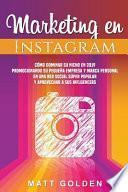 Marketing En Instagram: Cómo Dominar Su Nicho En 2019 Promocionando Su Pequeña Empresa Y Marca Personal En Una Red Social Súper Popular Y Apro