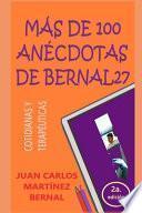 MÁs de 100 anÉcdotas de Bernal27