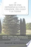 Mas de Una Experiencia Con El Creador del Cielo y La Tierra /More Than One Experience with the Creator of Heaven and Earth