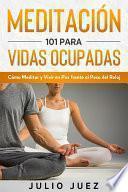 Meditación 101 para Vidas Ocupadas