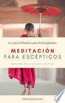 Meditación para Escépticos · La Guía Definitiva para Principiantes · Respaldado por 76 Estudios