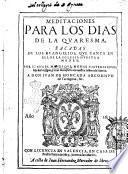 Meditaciones para los dias de la quaresma, sacadas de los euangelios, que canta en ellos la iglesia nuestra madre, por F. Angel Manrique, monge cisterciense, ..