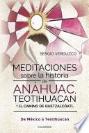 Meditaciones sobre la historia de Anáhuac, Teotihuacan y el camino de Quetzalcóatl