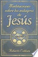 Meditaciones Sobre los Milagros de Jesus