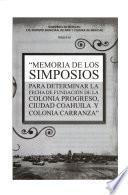 Memoria de los simposios para determinar la fecha de fundación de las cabeceras principales de Mexicali: Colonia Progreso, Ciudad Coahuila y Colonia Carranza