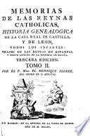 Memorias de las reynas catholicas, historia genealogica de la casa real de Castilla y de Leon (etc.) 3. ed