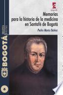 Memorias para la historia de la medicina en Santafe de Bogota