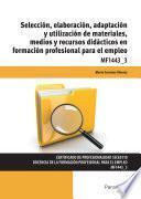 MF1443_3 - Selección, elaboración, adaptación y utilización de materiales, medios y recursos didácticos en formación profesional para el empleo