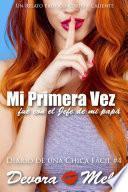 Mi primera vez fue con el jefe de mi papá - #4 Diario de una Chica Fácil