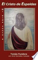 Mi Vida Junto a El Cristo de Espaldas Autobiografía Póstuma de Tomás Fundor