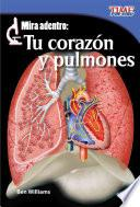 Mira adentro: Tu corazón y tus pulmones (Look Inside: Your Heart and Lungs) (Spanish Version)