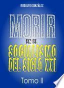 Morir en el Socialismo del Siglo XXI Tomo II
