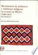 Movimientos de resistencia y rebeliones indígenas en el norte de México (1680-1821)