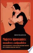 Mujeres ignorantes: madres culpables