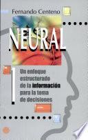 Neural I. Un Enfoque Estructurado de la Información Para la Toma de Decisiones