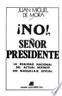 No!, señor presidente