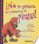 No te gustaría ser prisionero de piratas!