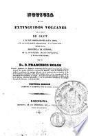 Noticia de los extinguidos volcanes de la villa de Olot y de sus inmediaciones hasta Amer, y de los nuevamente descubiertos, y no publicados, todos en la provincia de Gerona, de la naturaleza de sus productos, y de sus aplicaciones