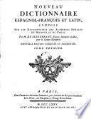 Nouveau dictionnaire espagnol-francois et latin compose sur les dictionnaires des academies royales de Madrid et de Paris. Nouv. ed. corr. et augm