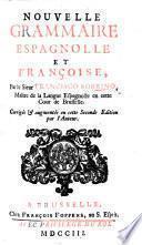 Nouvelle Grammaire espagnolle et françoise ... Corrigée et augmentée en cette seconde édition par l'auteur