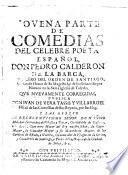 Novena parte de comedias del celebre poeta español Don Pedro Calderon de la Barca ... que nuevamente corregidas publica don Iuan de Vera Tassis y Villarroel ...