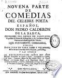 Novena parte de comedias del celebre poeta español Don Pedro Calderon de la Barca ... que nuevamente corregidas publica don Juan de Vera Tassis y Villarroel ...