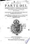 Nobiliario genealogico de los reyes y titulos de España. Dirigido a la magestad del rey Don Felipe Quarto nuestro señor. Compuesto por Alonso Lopez de Haro, criado de su Magestad, y ministro en su real consejo de las ordenes